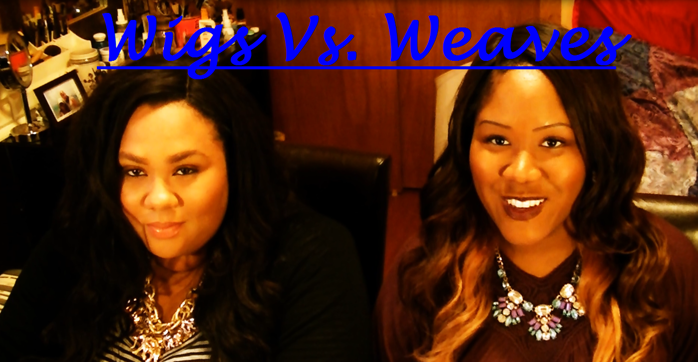 Hair Talk Wigs Vs Weaves What S Better Wigs Or Sew Ins